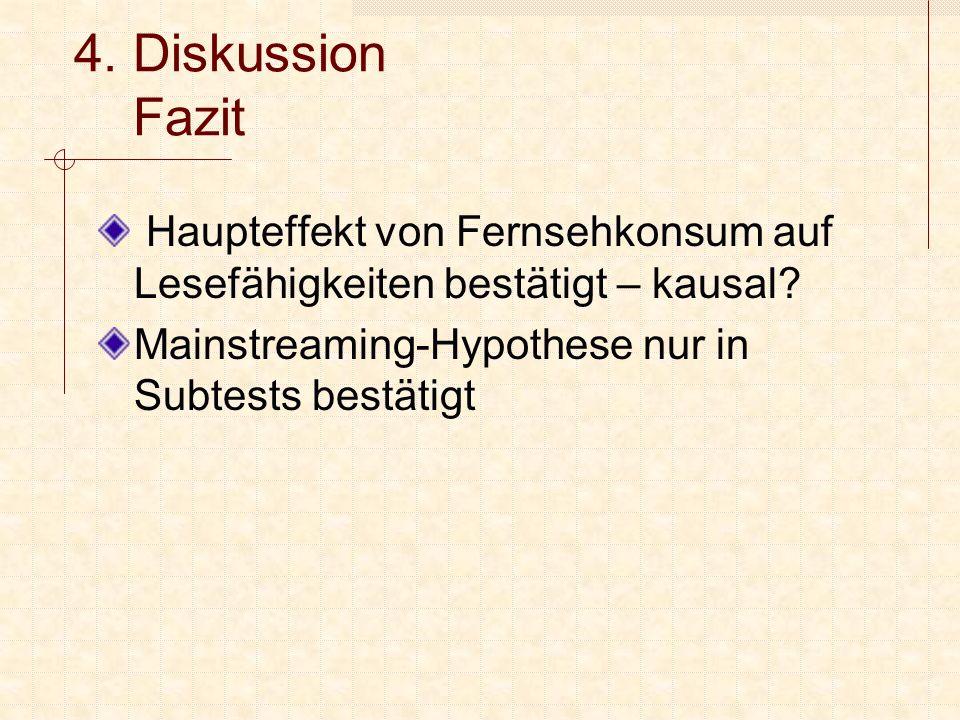 4. Diskussion Fazit Haupteffekt von Fernsehkonsum auf Lesefähigkeiten bestätigt – kausal.