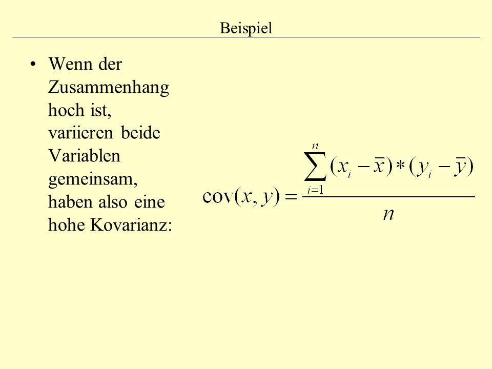 Beispiel Wenn der Zusammenhang hoch ist, variieren beide Variablen gemeinsam, haben also eine hohe Kovarianz: