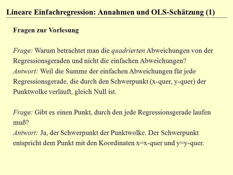 Lineare Einfachregression: Annahmen und OLS-Schätzung (1) Fragen zur Vorlesung Frage: Warum betrachtet man die quadrierten Abweichungen von der Regres