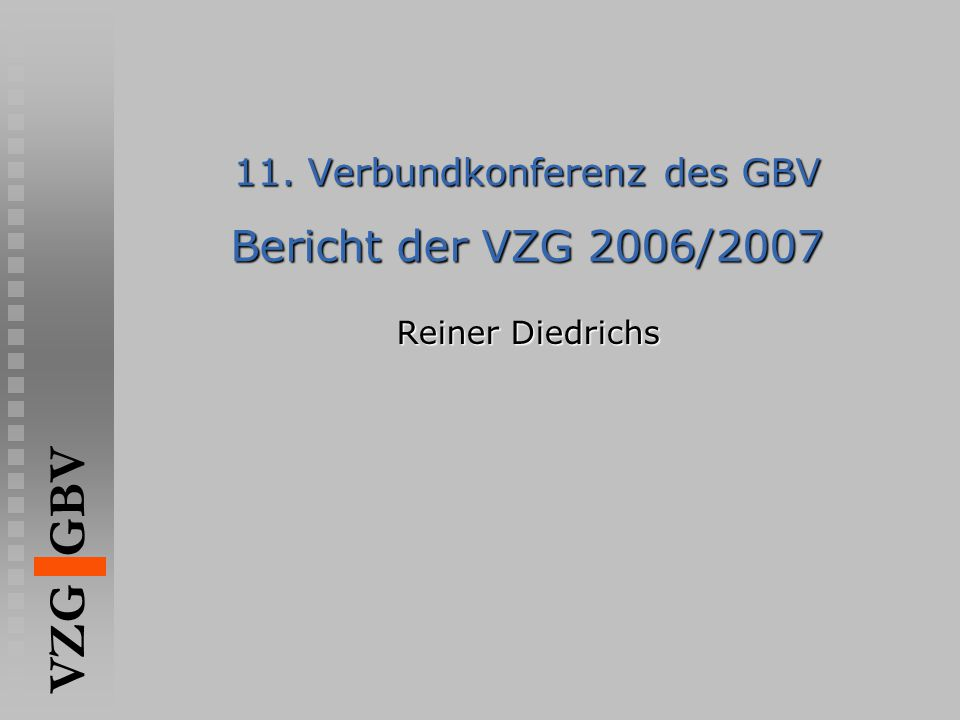 VZG GBV 11. Verbundkonferenz des GBV Bericht der VZG 2006/2007 Reiner Diedrichs
