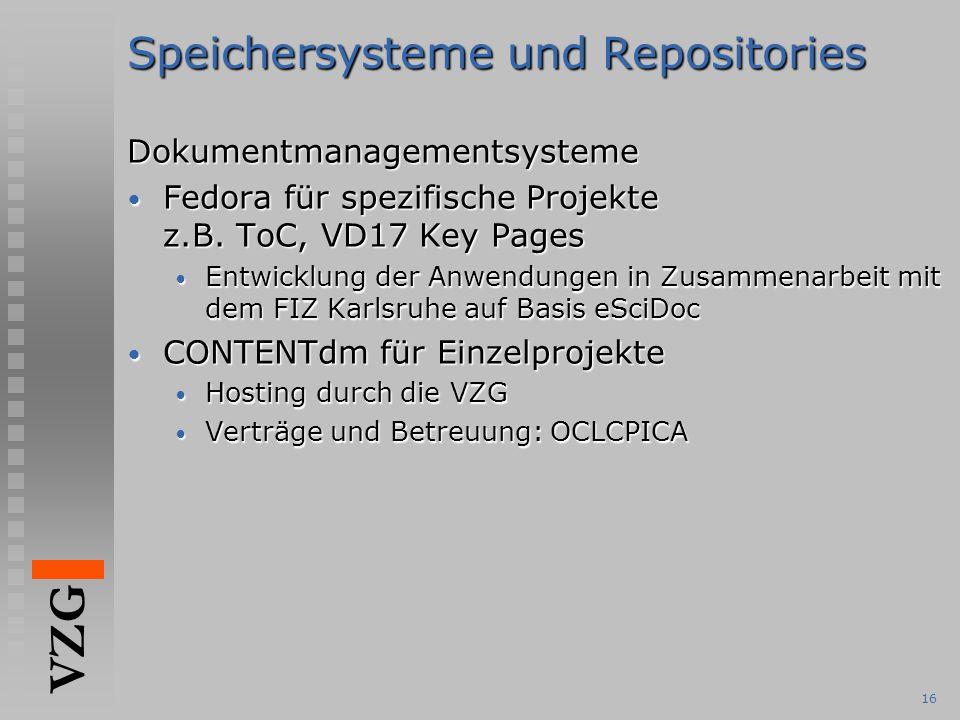 VZG 16 Speichersysteme und Repositories Dokumentmanagementsysteme Fedora für spezifische Projekte z.B.