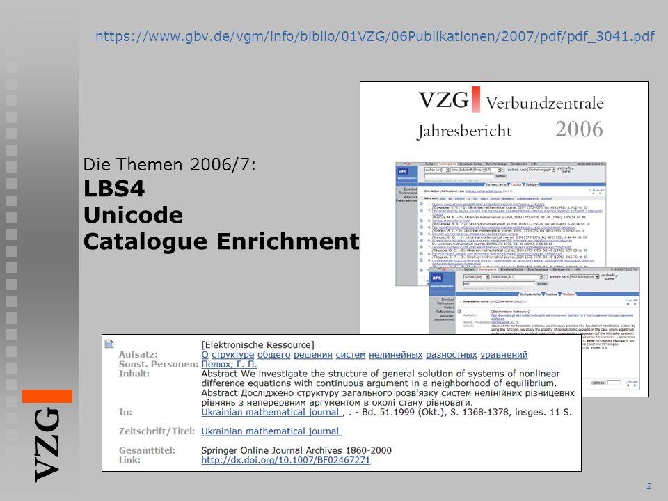 VZG 2 https://www.gbv.de/vgm/info/biblio/01VZG/06Publikationen/2007/pdf/pdf_3041.pdf Die Themen 2006/7: LBS4 Unicode Catalogue Enrichment