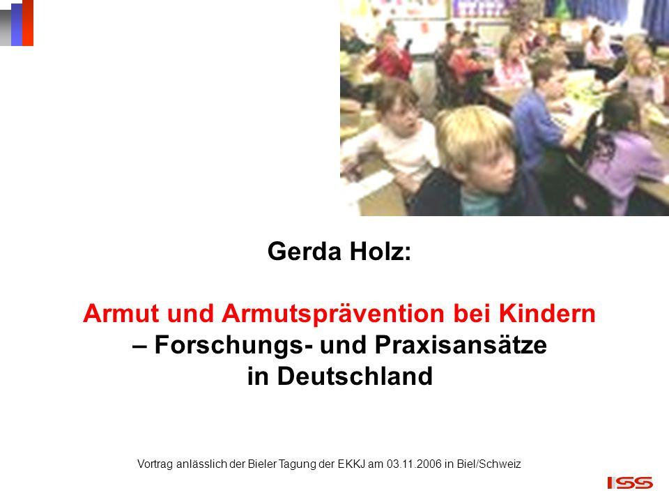 Gerda Holz: Armut und Armutsprävention bei Kindern – Forschungs- und Praxisansätze in Deutschland Vortrag anlässlich der Bieler Tagung der EKKJ am 03.
