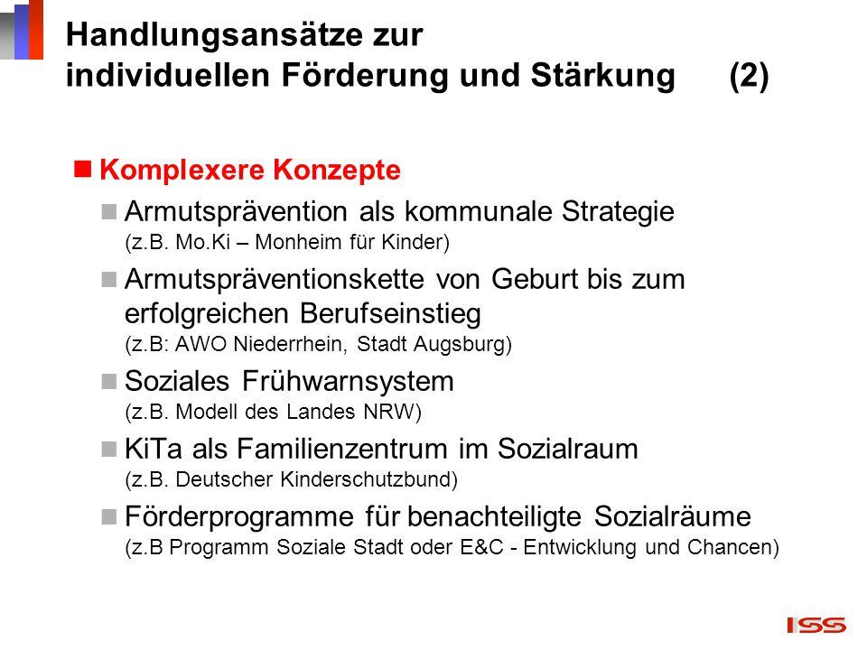 Handlungsansätze zur individuellen Förderung und Stärkung (2) Komplexere Konzepte Armutsprävention als kommunale Strategie (z.B. Mo.Ki – Monheim für K