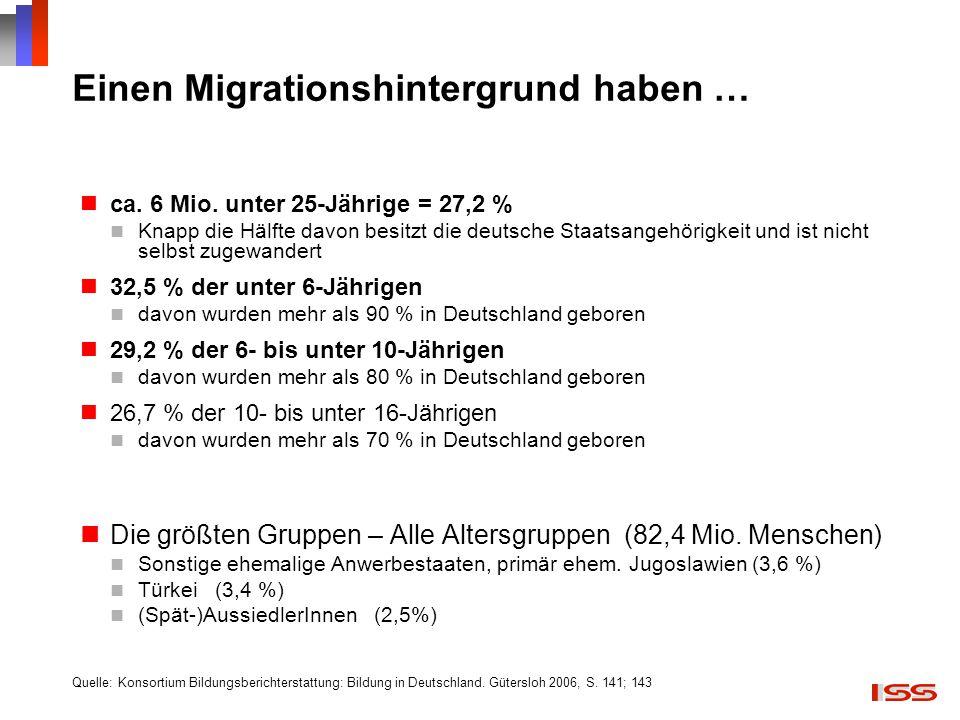Einen Migrationshintergrund haben … ca. 6 Mio. unter 25-Jährige = 27,2 % Knapp die Hälfte davon besitzt die deutsche Staatsangehörigkeit und ist nicht