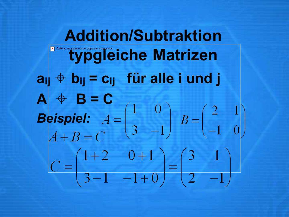 Addition/Subtraktion typgleiche Matrizen a ij  b ij = c ij für alle i und j A  B = C Beispiel: