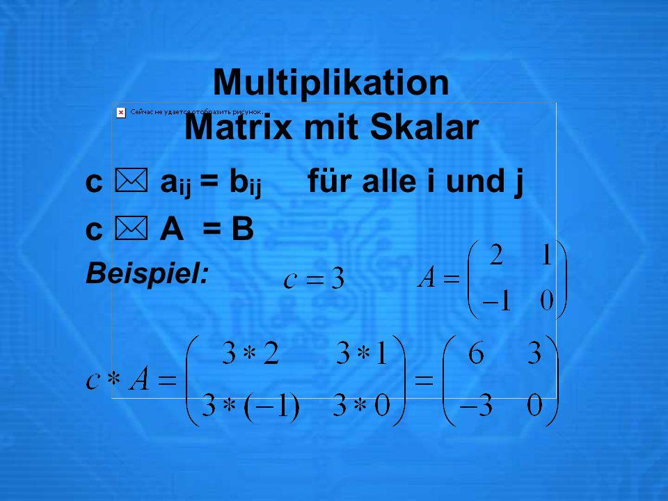 Multiplikation Matrix mit Skalar c  a ij = b ij für alle i und j c  A = B Beispiel: