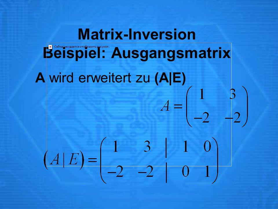 Matrix-Inversion Beispiel: Ausgangsmatrix A wird erweitert zu (A|E)