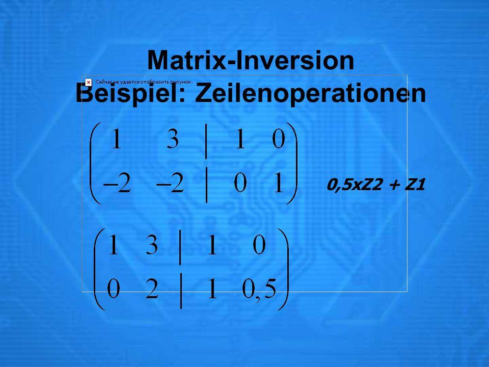 Matrix-Inversion Beispiel: Zeilenoperationen 0,5xZ2 + Z1