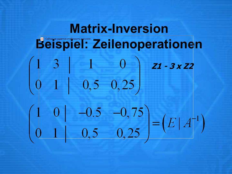 Matrix-Inversion Beispiel: Zeilenoperationen Z1 - 3 x Z2