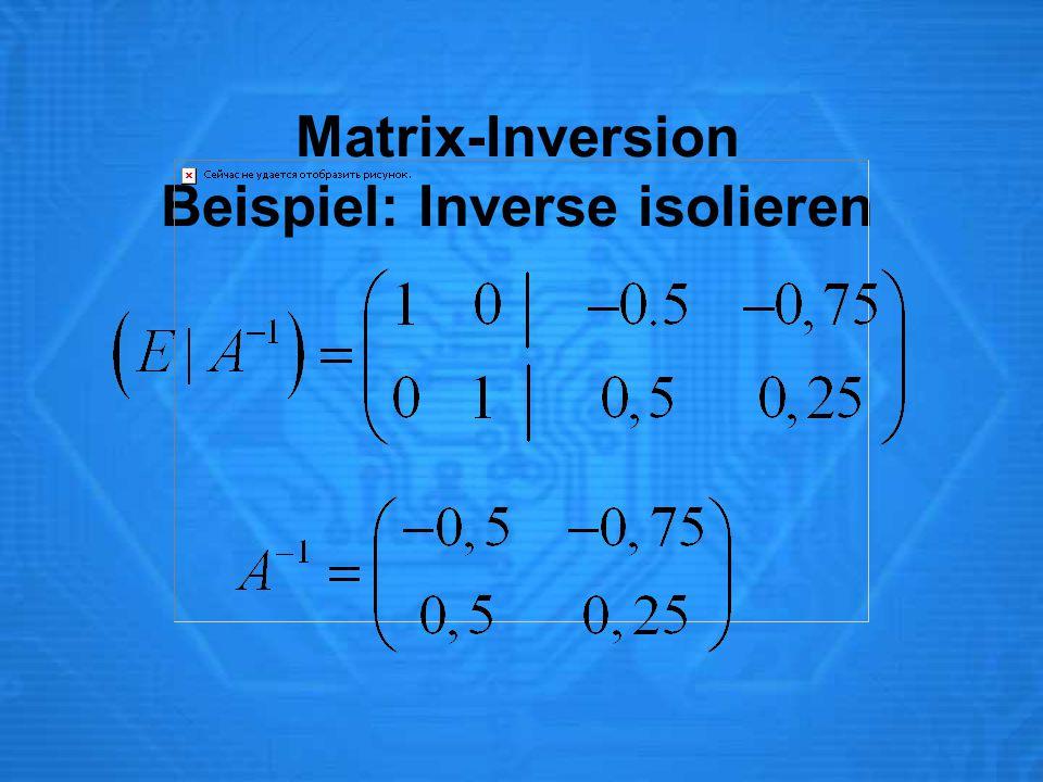 Matrix-Inversion Beispiel: Inverse isolieren