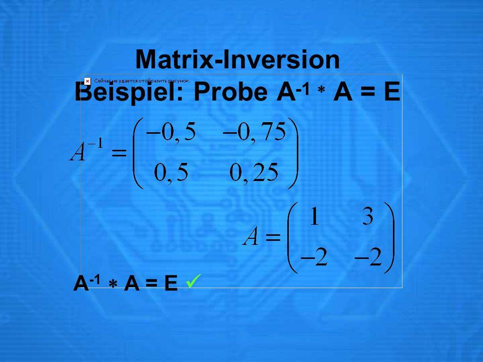 Matrix-Inversion Beispiel: Probe A -1  A = E A -1  A = E