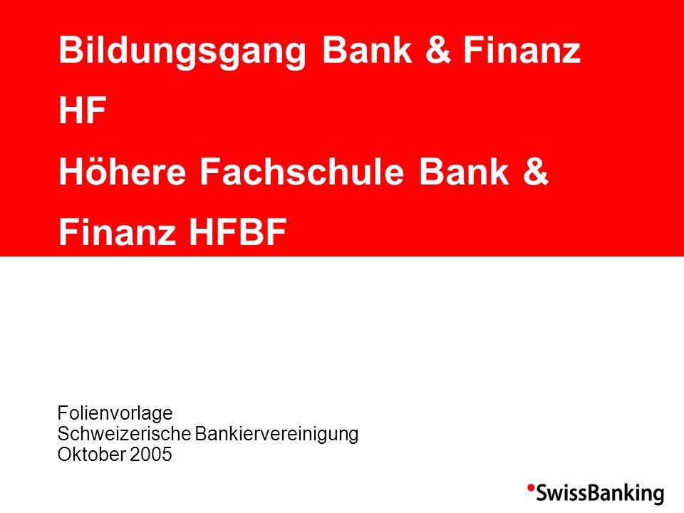 Bildungsgang Bank & Finanz HF Höhere Fachschule Bank & Finanz HFBF Folienvorlage Schweizerische Bankiervereinigung Oktober 2005