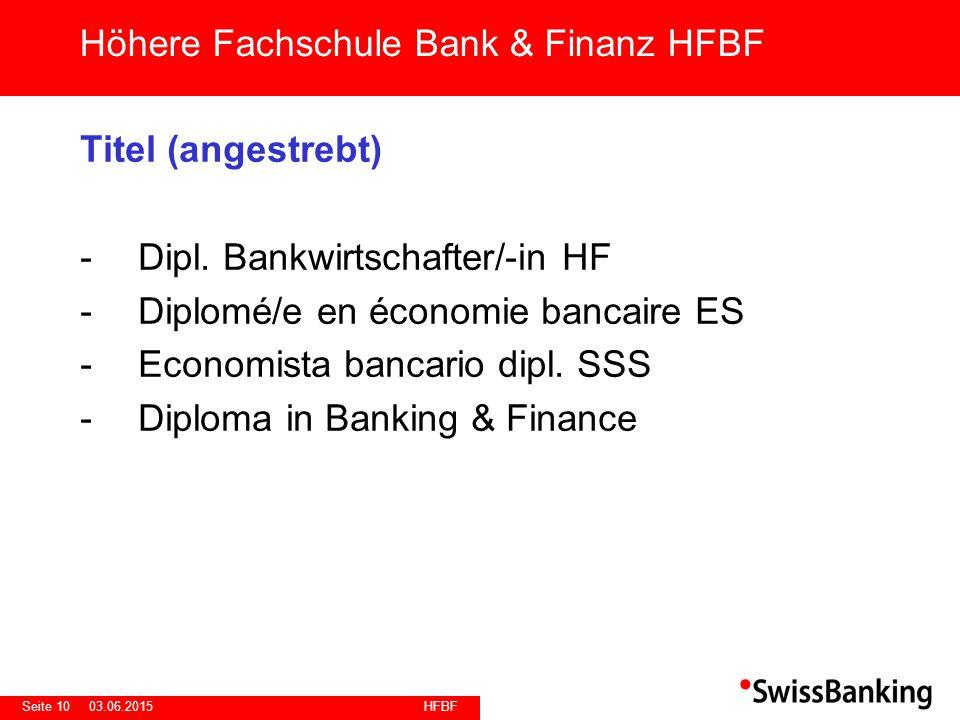 HFBF Seite 1003.06.2015 Titel (angestrebt) -Dipl. Bankwirtschafter/-in HF -Diplomé/e en économie bancaire ES -Economista bancario dipl. SSS -Diploma i