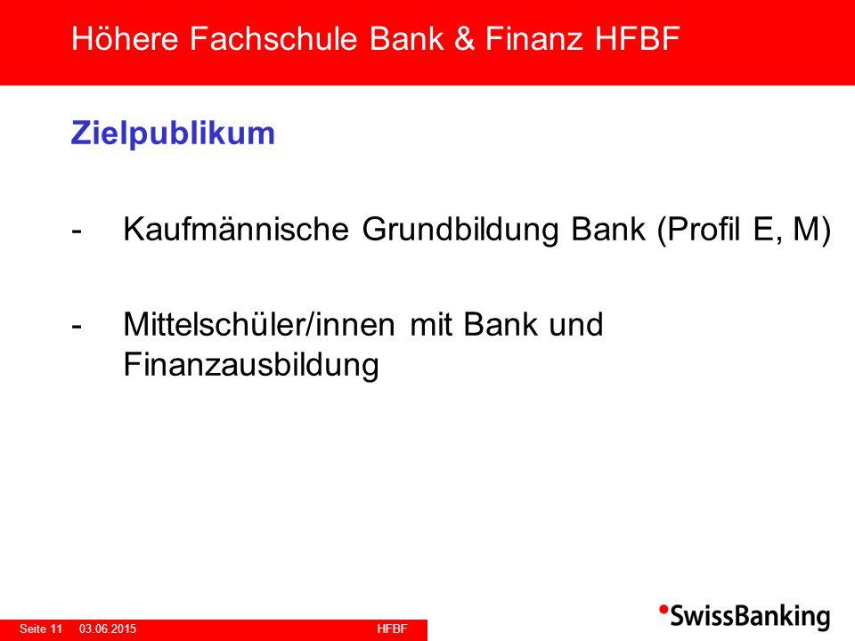HFBF Seite 1103.06.2015 Zielpublikum -Kaufmännische Grundbildung Bank (Profil E, M) -Mittelschüler/innen mit Bank und Finanzausbildung Höhere Fachschule Bank & Finanz HFBF