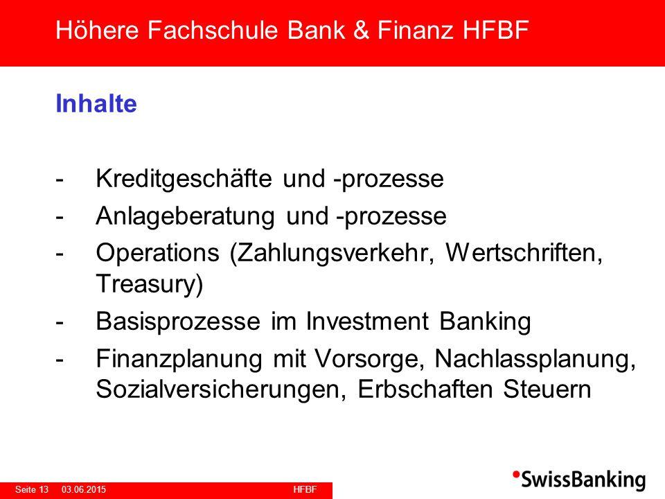 HFBF Seite 1303.06.2015 Inhalte -Kreditgeschäfte und -prozesse -Anlageberatung und -prozesse -Operations (Zahlungsverkehr, Wertschriften, Treasury) -B