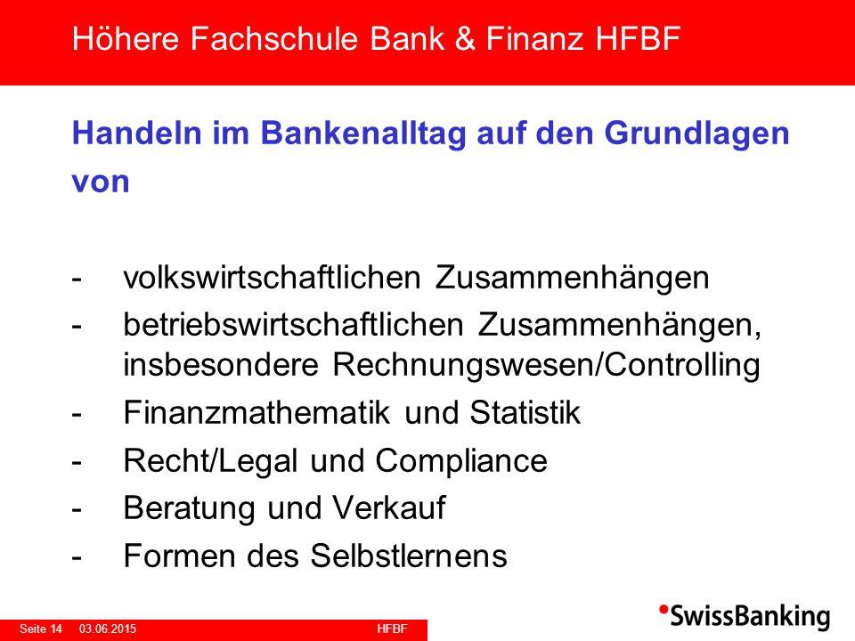 HFBF Seite 1403.06.2015 Handeln im Bankenalltag auf den Grundlagen von -volkswirtschaftlichen Zusammenhängen -betriebswirtschaftlichen Zusammenhängen,