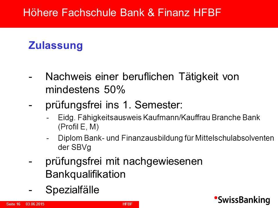 HFBF Seite 1603.06.2015 Zulassung -Nachweis einer beruflichen Tätigkeit von mindestens 50% -prüfungsfrei ins 1. Semester: -Eidg. Fähigkeitsausweis Kau