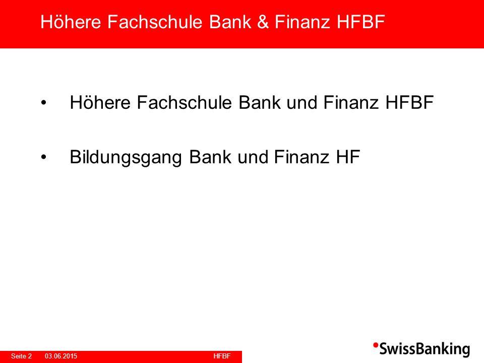 HFBF Seite 203.06.2015 Höhere Fachschule Bank und Finanz HFBF Bildungsgang Bank und Finanz HF Höhere Fachschule Bank & Finanz HFBF