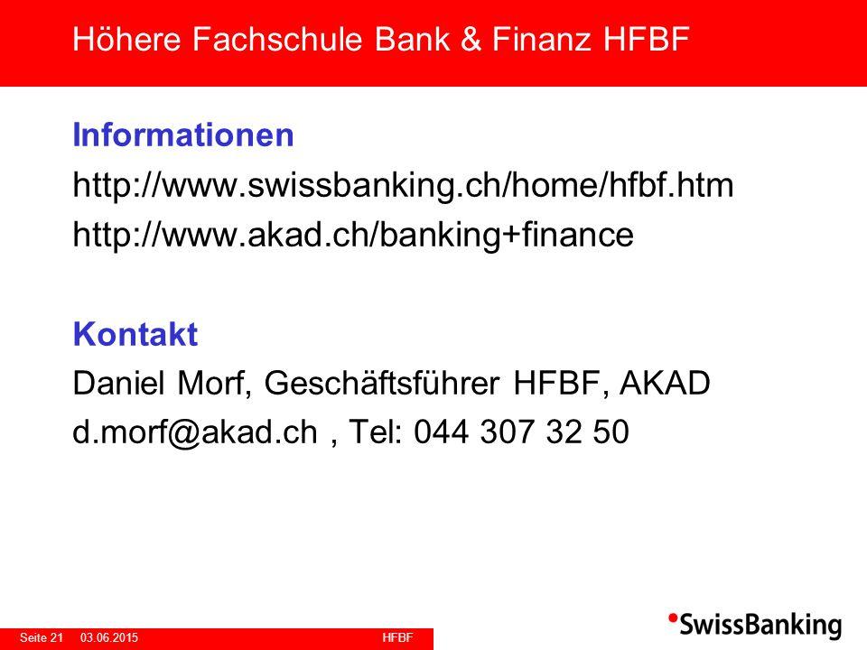 HFBF Seite 2103.06.2015 Informationen http://www.swissbanking.ch/home/hfbf.htm http://www.akad.ch/banking+finance Kontakt Daniel Morf, Geschäftsführer