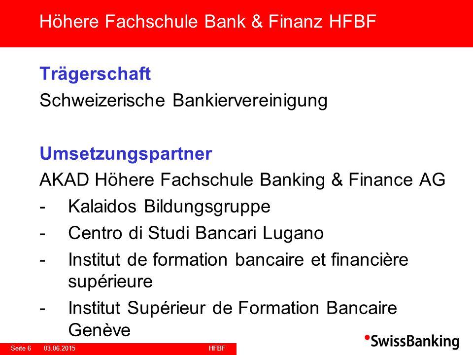 HFBF Seite 603.06.2015 Trägerschaft Schweizerische Bankiervereinigung Umsetzungspartner AKAD Höhere Fachschule Banking & Finance AG -Kalaidos Bildungs