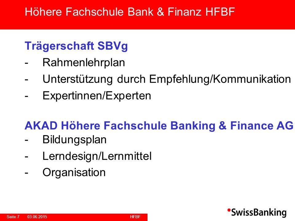 HFBF Seite 703.06.2015 Trägerschaft SBVg -Rahmenlehrplan -Unterstützung durch Empfehlung/Kommunikation -Expertinnen/Experten AKAD Höhere Fachschule Ba