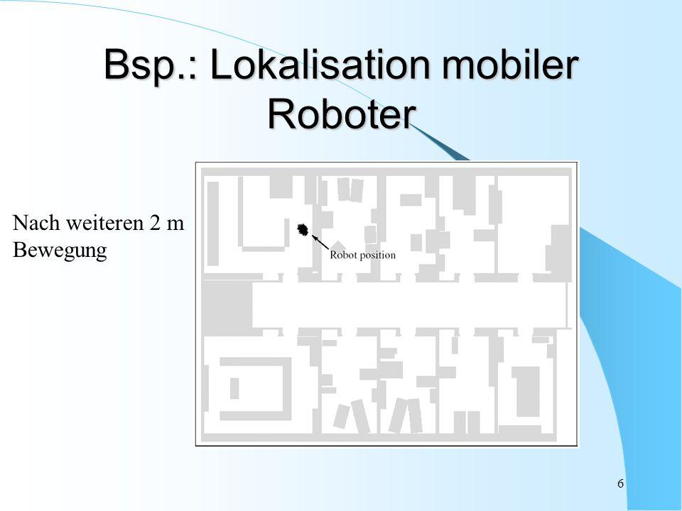 7 Bayes-Filter I - auch Markov Localization - Abschätzung von Zustand ´x´eines dynamischen Systems aufgrund von Sensormessungen 3-dim Positionsvektor (x,y,o) mobiler Roboter + Umgebung z.B.