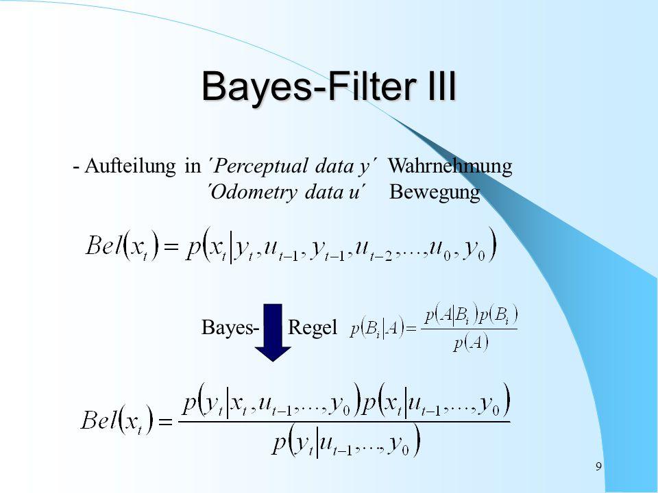 9 - Aufteilung in ´Perceptual data y´ Wahrnehmung ´Odometry data u´ Bewegung Bayes-Filter III Bayes-Regel