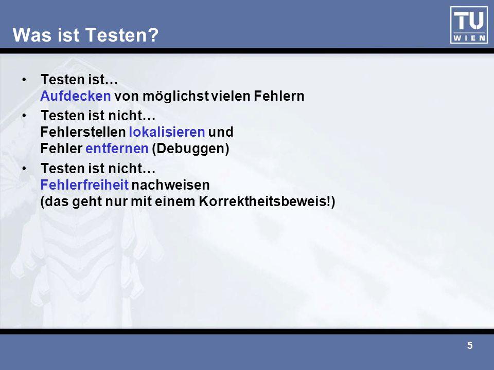 5 Was ist Testen? Testen ist… Aufdecken von möglichst vielen Fehlern Testen ist nicht… Fehlerstellen lokalisieren und Fehler entfernen (Debuggen) Test