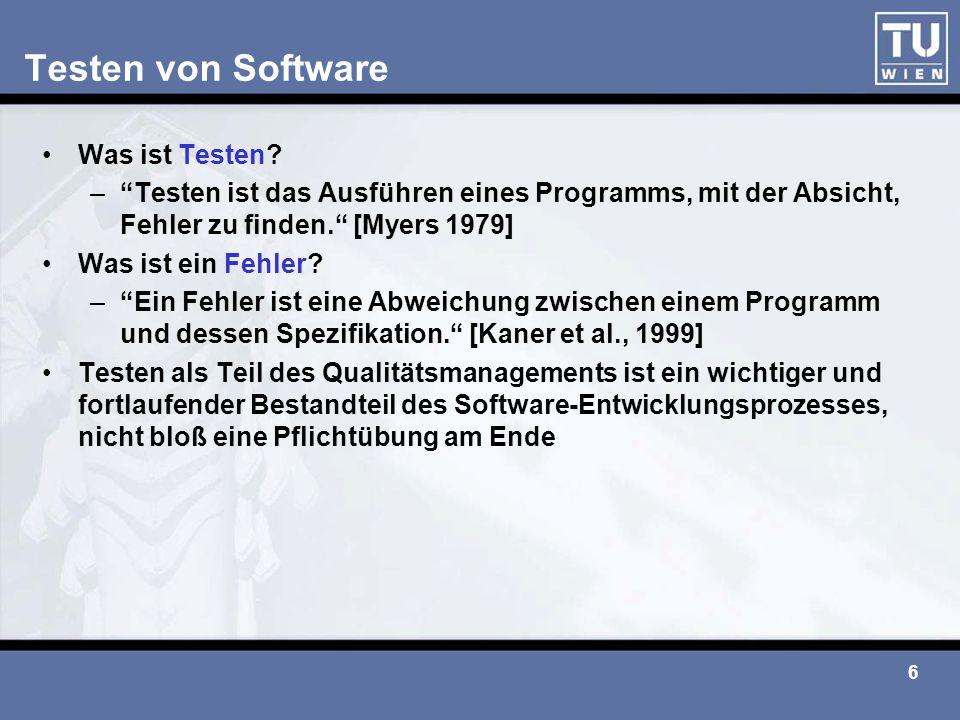 """6 Testen von Software Was ist Testen? –""""Testen ist das Ausführen eines Programms, mit der Absicht, Fehler zu finden."""" [Myers 1979] Was ist ein Fehler?"""