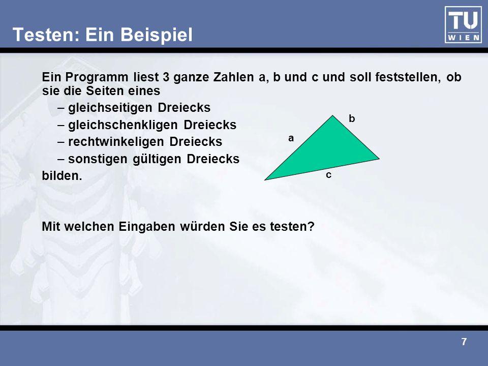 7 Testen: Ein Beispiel Ein Programm liest 3 ganze Zahlen a, b und c und soll feststellen, ob sie die Seiten eines – gleichseitigen Dreiecks – gleichsc