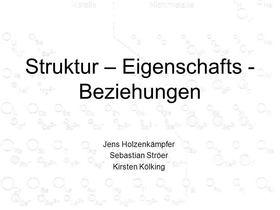 Struktur – Eigenschafts - Beziehungen Jens Holzenkämpfer Sebastian Ströer Kirsten Kölking