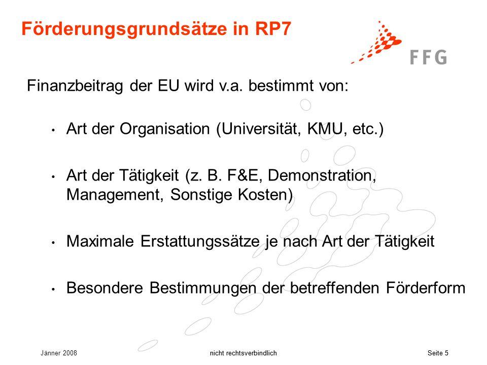 Jänner 2008nicht rechtsverbindlichSeite 5nicht rechtsverbindlichSeite 5 Förderungsgrundsätze in RP7 Finanzbeitrag der EU wird v.a.