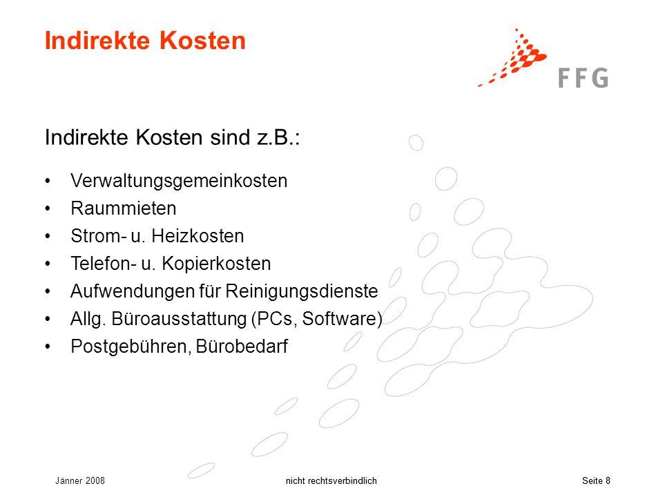 Jänner 2008nicht rechtsverbindlichSeite 8nicht rechtsverbindlichSeite 8 Indirekte Kosten Indirekte Kosten sind z.B.: Verwaltungsgemeinkosten Raummieten Strom- u.