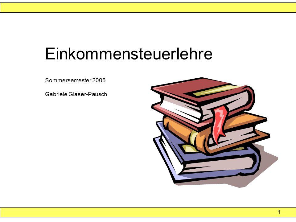 1 Einkommensteuerlehre Sommersemester 2005 Gabriele Glaser-Pausch