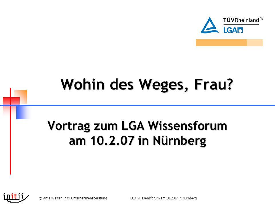 LGA Wissensforum am 10.2.07 in Nürnberg© Anja Walter, initii Unternehmensberatung Wohin des Weges, Frau.
