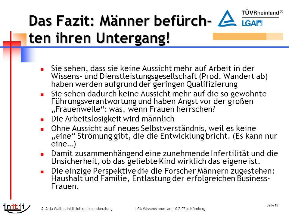 Seite 18 LGA Wissensforum am 10.2.07 in Nürnberg© Anja Walter, initii Unternehmensberatung Das Fazit: Männer befürch- ten ihren Untergang.