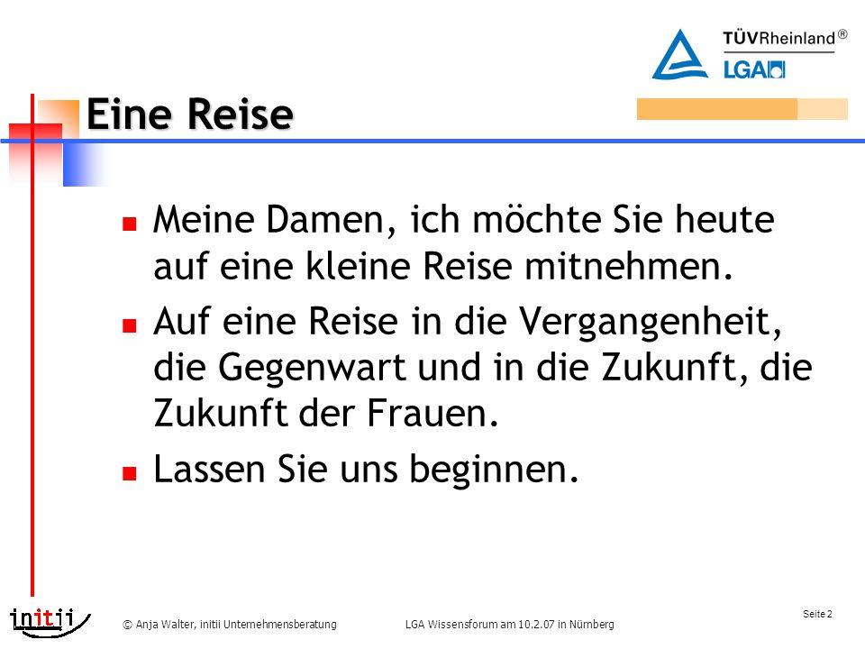 Seite 2 LGA Wissensforum am 10.2.07 in Nürnberg© Anja Walter, initii Unternehmensberatung Eine Reise Meine Damen, ich möchte Sie heute auf eine kleine Reise mitnehmen.