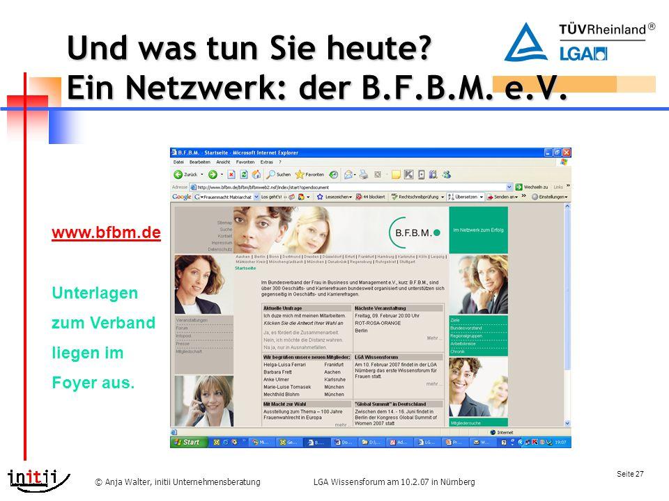 Seite 27 LGA Wissensforum am 10.2.07 in Nürnberg© Anja Walter, initii Unternehmensberatung Und was tun Sie heute.