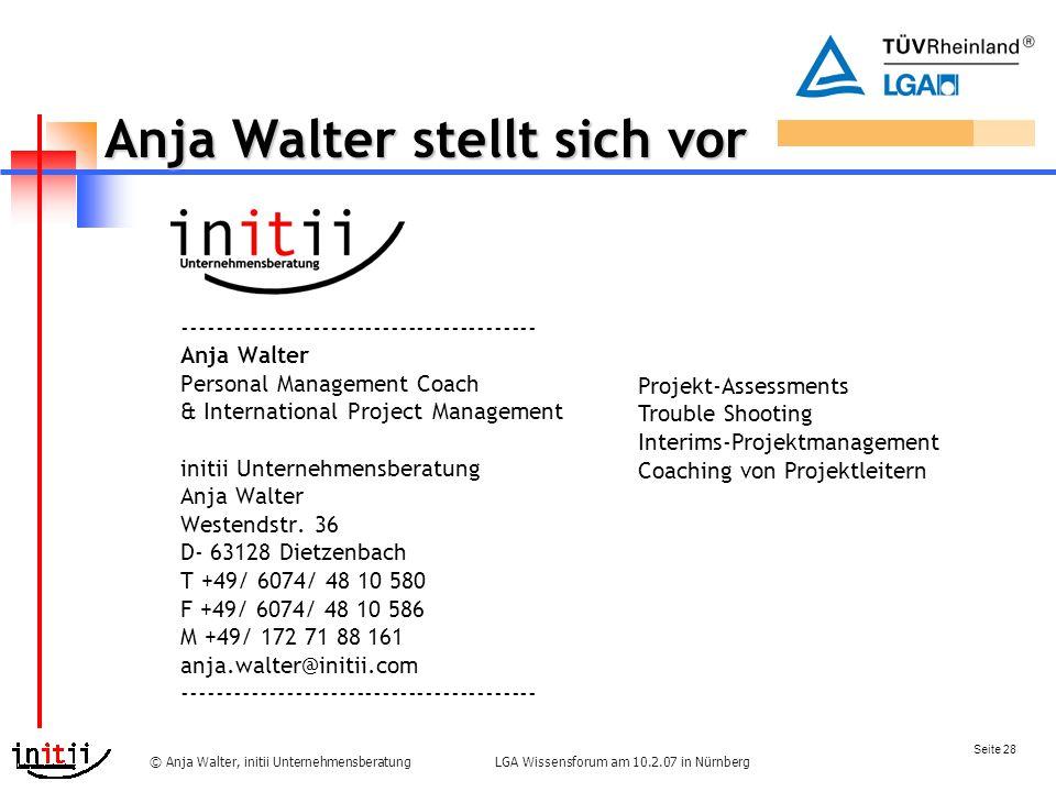 Seite 28 LGA Wissensforum am 10.2.07 in Nürnberg© Anja Walter, initii Unternehmensberatung Anja Walter stellt sich vor ----------------------------------------- Anja Walter Personal Management Coach & International Project Management initii Unternehmensberatung Anja Walter Westendstr.