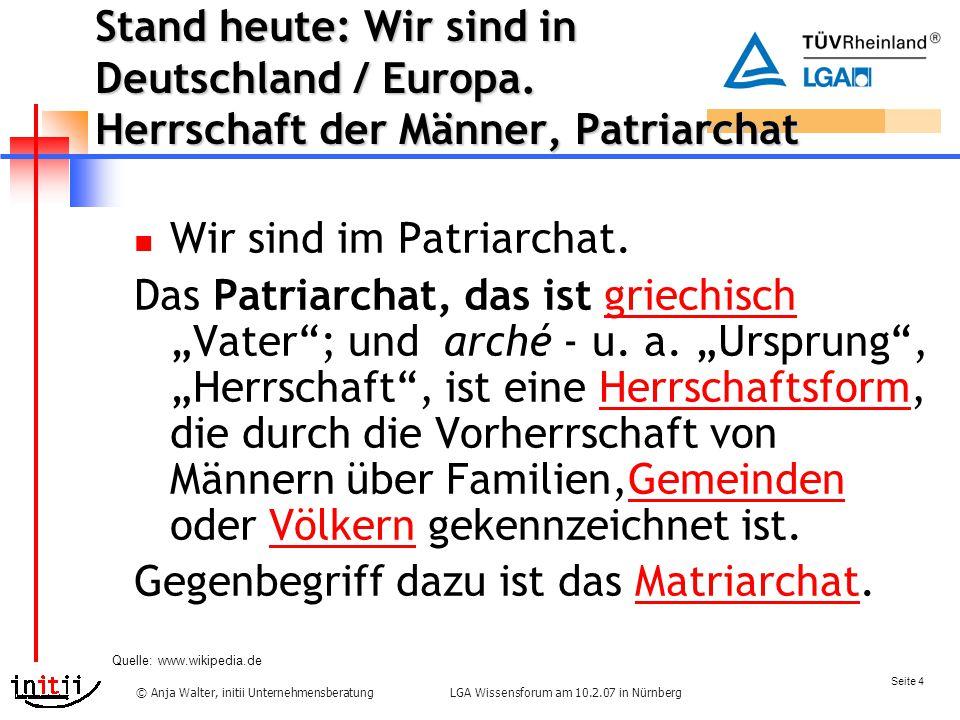 Seite 4 LGA Wissensforum am 10.2.07 in Nürnberg© Anja Walter, initii Unternehmensberatung Stand heute: Wir sind in Deutschland / Europa.
