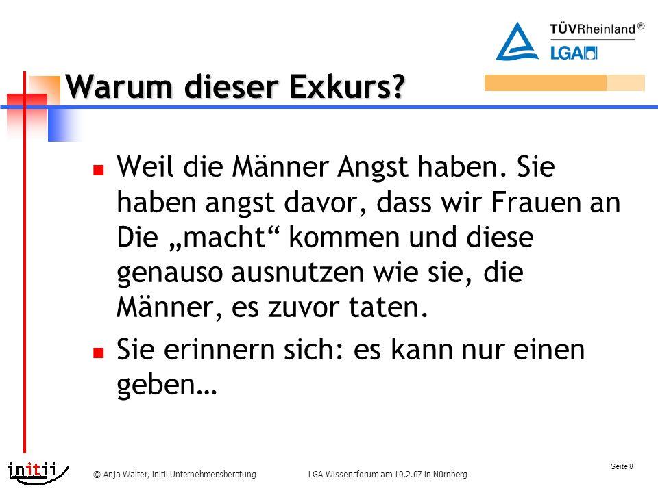 Seite 8 LGA Wissensforum am 10.2.07 in Nürnberg© Anja Walter, initii Unternehmensberatung Warum dieser Exkurs.