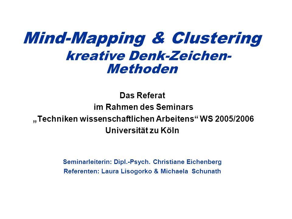 """Mind-Mapping & Clustering kreative Denk-Zeichen- Methoden Das Referat im Rahmen des Seminars """"Techniken wissenschaftlichen Arbeitens WS 2005/2006 Universität zu Köln Seminarleiterin: Dipl.-Psych."""