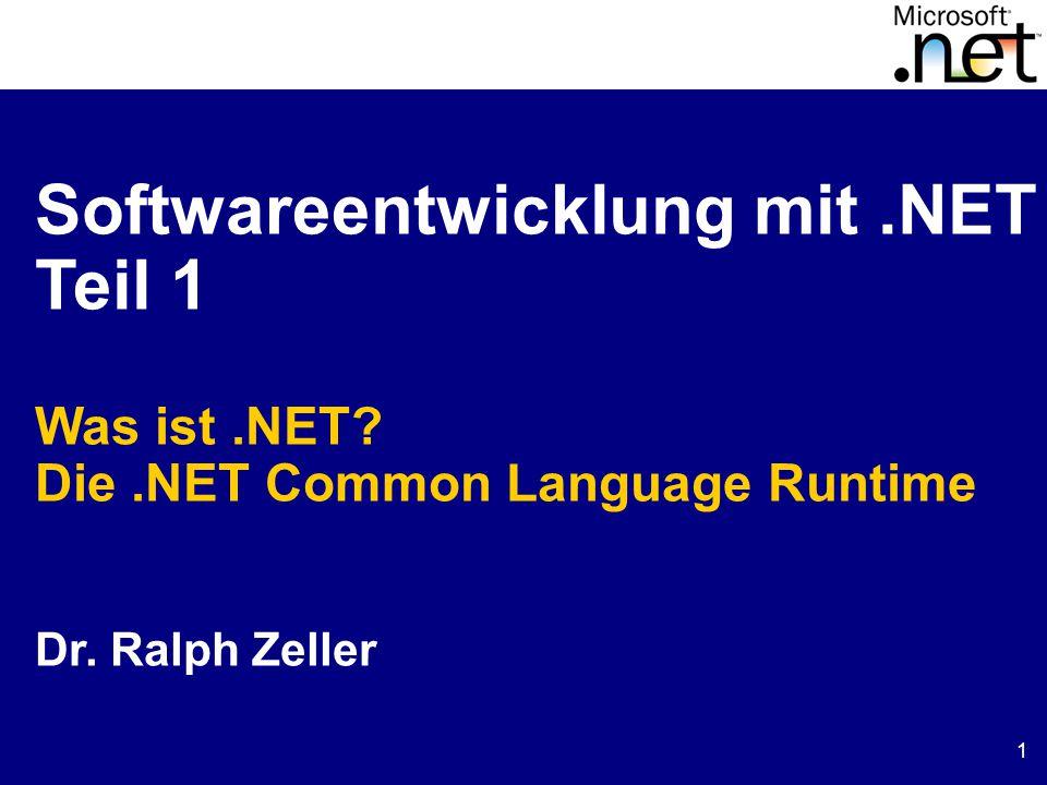 1 Softwareentwicklung mit.NET Teil 1 Was ist.NET Die.NET Common Language Runtime Dr. Ralph Zeller