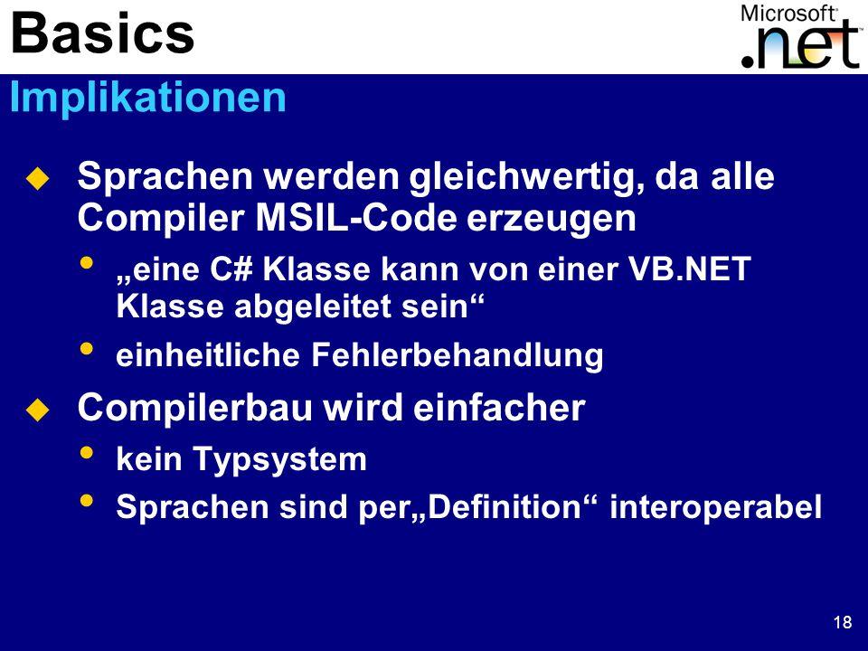 """18  Sprachen werden gleichwertig, da alle Compiler MSIL-Code erzeugen """"eine C# Klasse kann von einer VB.NET Klasse abgeleitet sein einheitliche Fehlerbehandlung  Compilerbau wird einfacher kein Typsystem Sprachen sind per""""Definition interoperabel Basics Implikationen"""