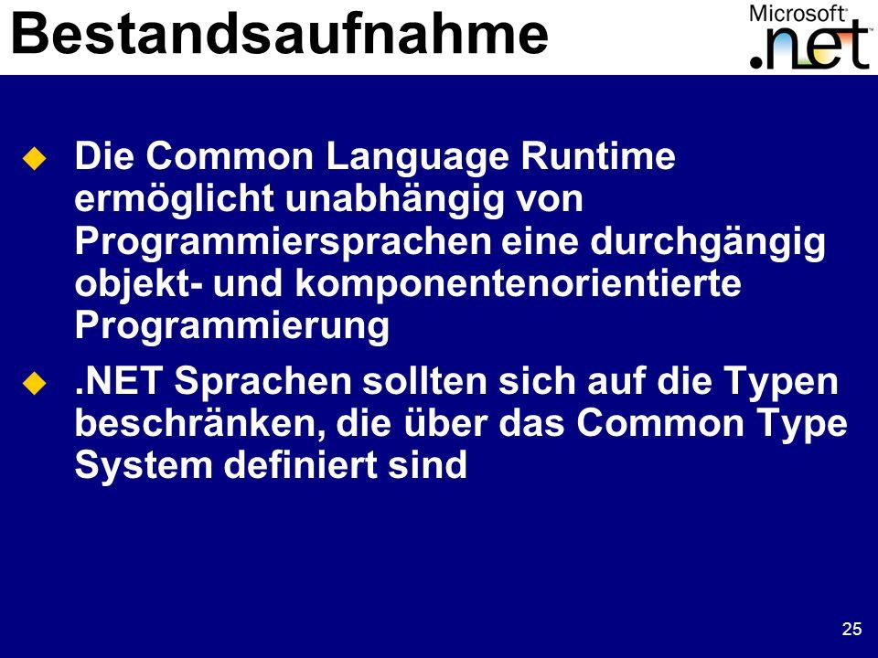25  Die Common Language Runtime ermöglicht unabhängig von Programmiersprachen eine durchgängig objekt- und komponentenorientierte Programmierung .NET Sprachen sollten sich auf die Typen beschränken, die über das Common Type System definiert sind Bestandsaufnahme