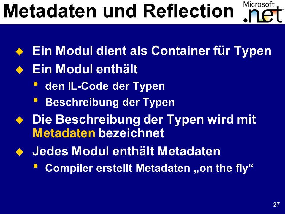 """27  Ein Modul dient als Container für Typen  Ein Modul enthält den IL-Code der Typen Beschreibung der Typen  Die Beschreibung der Typen wird mit Metadaten bezeichnet  Jedes Modul enthält Metadaten Compiler erstellt Metadaten """"on the fly Metadaten und Reflection"""