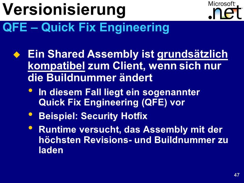 47  Ein Shared Assembly ist grundsätzlich kompatibel zum Client, wenn sich nur die Buildnummer ändert In diesem Fall liegt ein sogenannter Quick Fix Engineering (QFE) vor Beispiel: Security Hotfix Runtime versucht, das Assembly mit der höchsten Revisions- und Buildnummer zu laden Versionisierung QFE – Quick Fix Engineering
