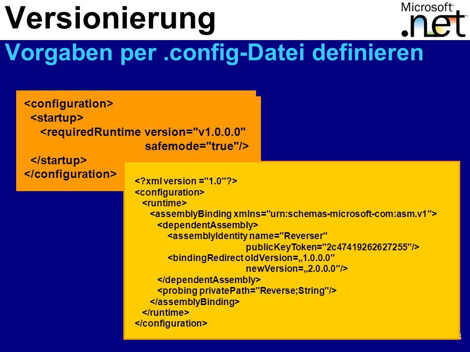 """48 <requiredRuntime version= v1.0.0.0 safemode= true /> <assemblyIdentity name= Reverser publicKeyToken= 2c47419262627255 /> <bindingRedirect oldVersion=""""1.0.0.0 newVersion=""""2.0.0.0 /> Versionierung Vorgaben per.config-Datei definieren"""