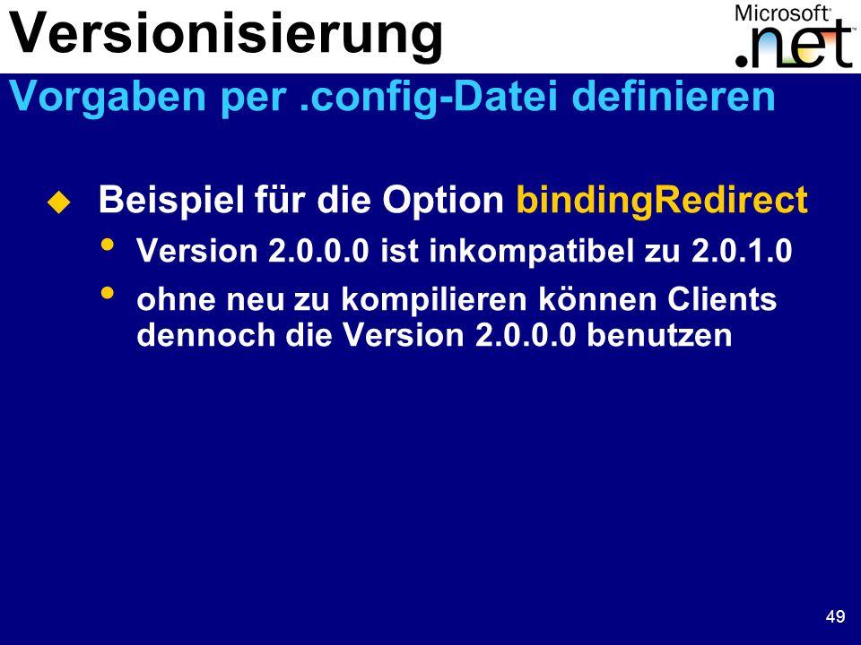 49  Beispiel für die Option bindingRedirect Version 2.0.0.0 ist inkompatibel zu 2.0.1.0 ohne neu zu kompilieren können Clients dennoch die Version 2.0.0.0 benutzen Versionisierung Vorgaben per.config-Datei definieren